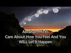 Abraham Hicks - Care About How You Feel And You WILL Let It Happen - YouTube
