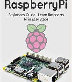 Raspberry Pi: Beginner'S Guide – Learn Raspberry Pi In Easy Steps PDF