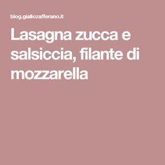 Lasagna zucca e salsiccia, filante di mozzarella