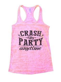 Crash My Party Anytime Burnout Tank Top By BurnoutTankTops.com - 980