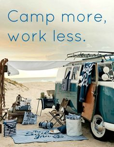 Camp more, work less. Yes!!!!