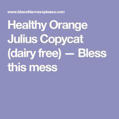 Healthy Orange Julius Copycat (dairy free) — Bless this mess