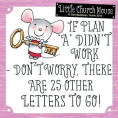♥ If plan 'A' didn't work don't worry, there are 25 other letters to go! Little Church Mouse ♥