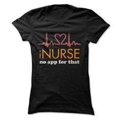 I Nurse No App For That T Shirts, Hoodies. Check price ==► https://www.sunfrog.com/Funny/I-Nurse-No-App-For-That-Great-Funny-Shirt-Ladies.html?41382