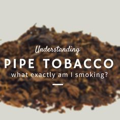 What exactly am I smoking, understanding pipe tobacco #smokeapipe
