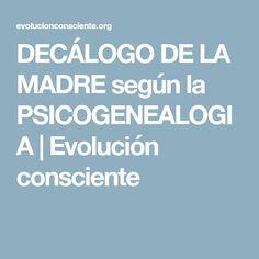 DECÁLOGO DE LA MADRE según la PSICOGENEALOGIA | Evolución consciente