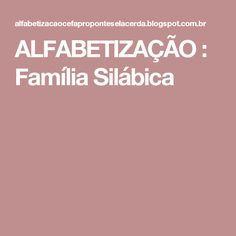 ALFABETIZAÇÃO      : Família Silábica