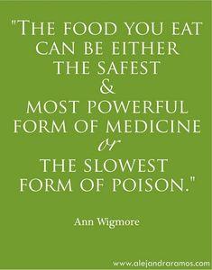 """""""A comida que você come pode ser a mais segura e a mais poderosa forma de medicina ou a mais lenta forma de envenenamento"""""""