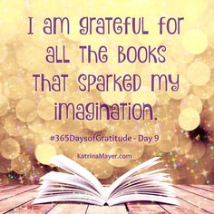 I am grateful for all the books that sparked my imagination.
