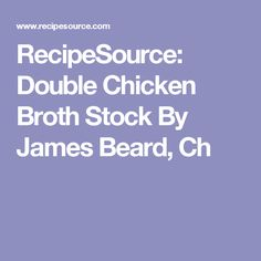 RecipeSource: Double Chicken Broth Stock By James Beard, Ch
