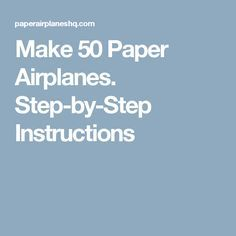 Make 50 Paper Airplanes. Step-by-Step Instructions