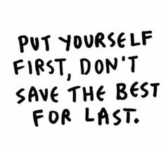 Don't save the best for last. art by Fruit And Vegetable Wash, Qoutes Of The Day, Best For Last, Mindfulness Exercises, Say That Again, Wellness Tips, Love Life, Self Love, Favorite Quotes