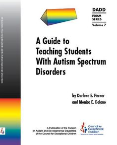 Perner, D. E., Delano, M. E., & Council for Exceptional Children. (2013). A guide to teaching students with autism spectrum disorders. Arlington, VA: Council for Exceptional Children, Division on Autism and Developmental Disabilities.