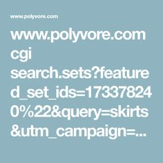 www.polyvore.com cgi search.sets?featured_set_ids=173378240%22&query=skirts&utm_campaign=Outfits+with+Skirts