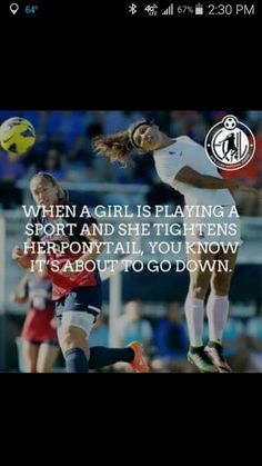 """""""When a girl is playing a sport and she tightens her ponytail, you know it's about to go down."""" Time to dominate the soccer field!"""
