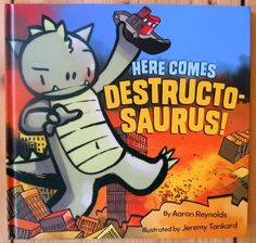 Here Comes Destructosaurus! by Aaron Reynolds, illustrated by Jeremy Tankard. Children's Book Review