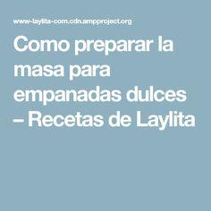 Como preparar la masa para empanadas dulces – Recetas de Laylita