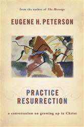 Practice Resurrection - Eugene H. Peterson : Eerdmans