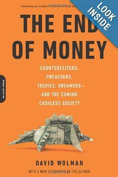 The End of Money: Counterfeiters, Preachers, Techies, Dreamers--and the Coming Cashless Society: David Wolman: 9780306821479: Amazon.com: Books