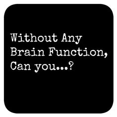 Without Any Brain Function, Can you. Mental Health Disorders, Brain, Inspirational, Canning, The Brain, Home Canning, Conservation