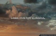 Láska chce byť slobodná. -- Tomáš Štrauss