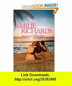 Sunset Bridge (Happiness Key) (9780778312383) Emilie Richards , ISBN-10: 0778312380  , ISBN-13: 978-0778312383 ,  , tutorials , pdf , ebook , torrent , downloads , rapidshare , filesonic , hotfile , megaupload , fileserve