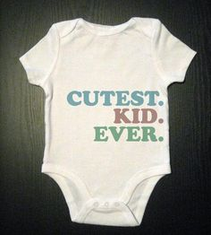 Cutest Kid Ever Baby Bodysuit by Vicarious Clothing on Scoutmob Shoppe