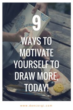 Here are 9 Ways and Techniques that you can use to keep yourself motivate to Draw.