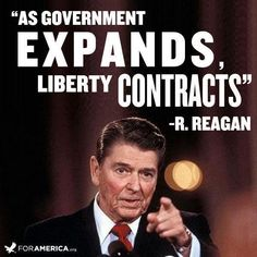 Great quote from president Reagan on the idea of an expanding government creating less liberty for the people.