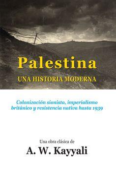 Palestina, una historia moderna : colonización sionista,imperialismo británico y resistencia nativa hasta 1939 / A. W. Kayyali ; traducción de María M. Delgado PublicaciónMadrid : Bósforo Libros, 2014