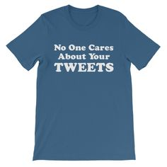 No One Cares About Your Tweets T-Shirt - https://cracksmokingshirts.com/product/no-one-cares-about-your-tweets-t-shirt/ #funny #humor