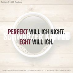 Perfekt will ich nicht. Echt will ich. Status Quotes, Funny Comments, Funny Text Messages, Good Jokes, Relationship Memes, Word Pictures, True Words, Just Smile, Funny Texts