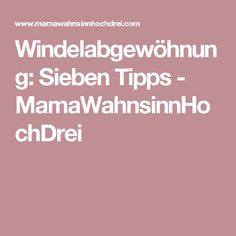 Windelabgewöhnung: Sieben Tipps - MamaWahnsinnHochDrei Baby Co, Kids And Parenting, Jessie, Babe, Ideas, Parenting Books, Children Laughing, Baby Recipes, Growing Up