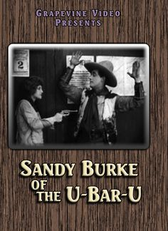 SANDY BURKE OF THE U-BAR-U (1919) Ira Lowry directs Louis Bennison and Virginia Lee in this western about a cowboy who rescues a young girl. http://www.grapevinevideo.com/sandy-burke.html