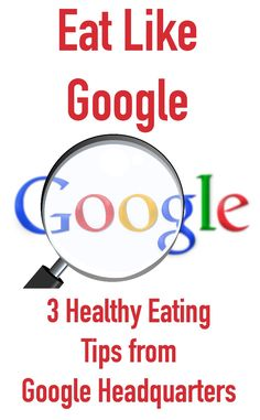 Lose weight with Google! 3 healthy eating tips from the internet giant's headquarters