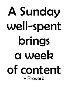 I need to remember this.. our Sunday's are usually spent doing Laundry, cleaning getting ready for the week! Maybe its time for change! LOL