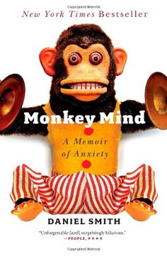 Monkey Mind is the memoir of Daniel Smith. Who has suffered extreme anxiety for many years. While the concept of anxiety is a little depressing, Daniel brings his razor sharp wit to bear making a book that touching, educational and funny as hell. --- p/o the list of 15 best anxiety books of all time