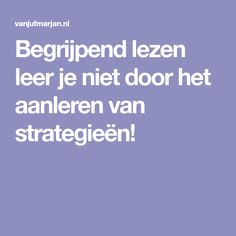 Begrijpend lezen leer je niet door het aanleren van strategieën! Co Teaching, Spelling, Boarding Pass, School, Kids, Theory, Children, Boys, Schools