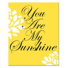 SALE  You Are My Sunshine  11x14 Floral Quote Print in by Tessyla, $15.00