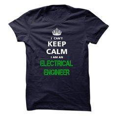 I Can Not Keep Calm I'm an ELECTRICAL ENGINEER T-Shirts, Hoodies. VIEW DETAIL ==► https://www.sunfrog.com/LifeStyle/I-can-not-keep-calm-Im-an-ELECTRICAL-ENGINEER.html?id=41382