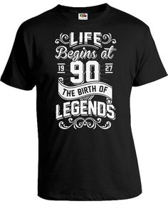 90th Birthday Shirt Bday T Shirt Personalized Gifts Custom TShirt B Day Life Begins At 90 Years Old The Birth Of Legends Mens Tee DAT-985