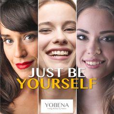 Just be yourself! Sei einfach Du selbst! #DuSelbst #Schönheit #Beauty #Attraktivität #Persönlichkeit #Personality #Kosmetik #Kosmetika #Cosmetics => Besuche uns unter https://yobena.com/.