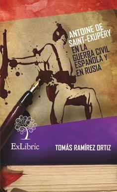 ANTOINE DE SAINT-EXUPÉRY EN LA GUERRA CIVIL ESPAÑOLA Y EN RUSIA de TOMÁS RAMÍREZ ORTIZ Artículos periodísticos