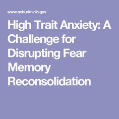 High Trait Anxiety: A Challenge for Disrupting Fear Memory Reconsolidation