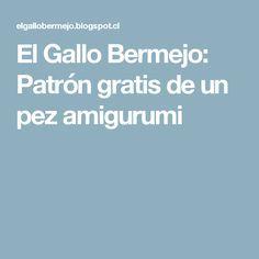 El Gallo Bermejo: Patrón gratis de un pez amigurumi