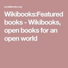 Wikibooks:Featured books - Wikibooks, open books for an open world