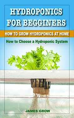 Hydroponics for Beginners. How to Grow Hydroponics at Home: How to Choose a Hydroponic System. Methods and Systems of Hydroponics by James Grow http://www.amazon.com/dp/B0104PFIP2/ref=cm_sw_r_pi_dp_3FSKvb0321K1Q