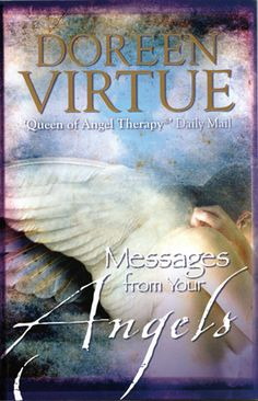 Doreen Virtue angels This book has many inspiring messages from the angels.