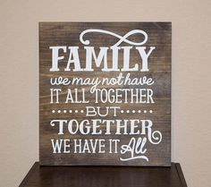 Family we may not have it all together but together we have