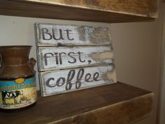But first, Coffee sign. Rustic coffee sign. Shabby chic kitchen sign. Rustic kitchen sign. Wooden coffee sign. by PrettyandRustic on Etsy https://www.etsy.com/listing/218484363/but-first-coffee-sign-rustic-coffee-sign